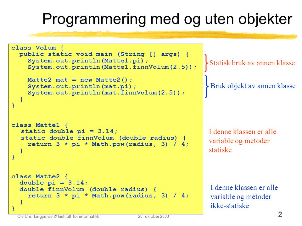 Ole Chr. Lingjærde © Institutt for informatikk28. oktober 2003 2 class Volum { public static void main (String [] args) { System.out.println(Matte1.pi