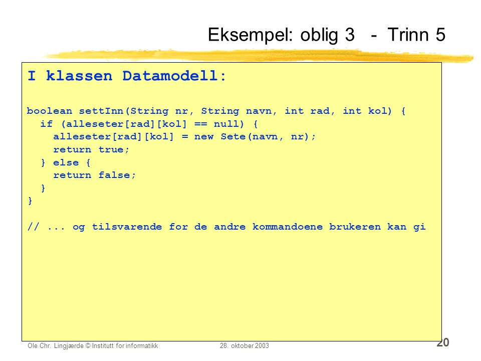 Ole Chr. Lingjærde © Institutt for informatikk28. oktober 2003 20 Eksempel: oblig 3 - Trinn 5 I klassen Datamodell: boolean settInn(String nr, String