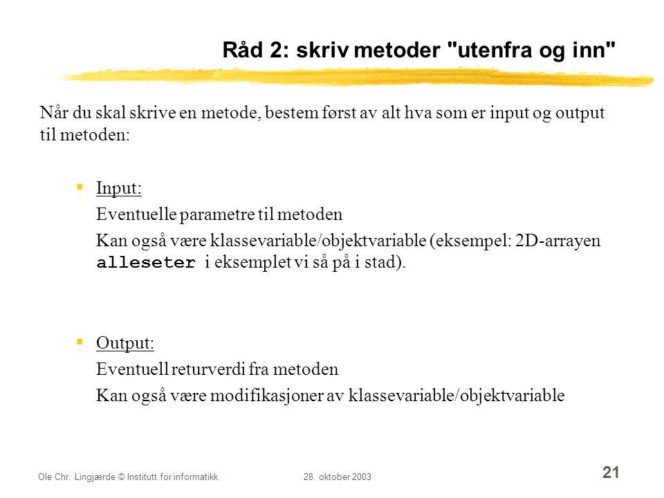Ole Chr. Lingjærde © Institutt for informatikk28. oktober 2003 21 Råd 2: skriv metoder