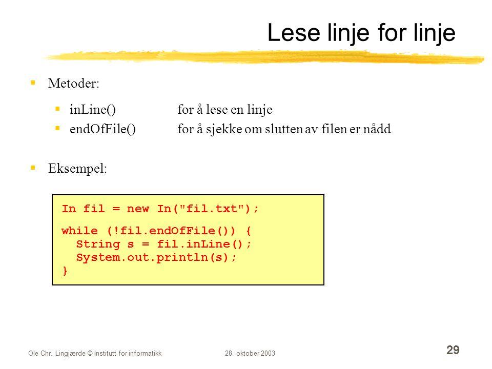 Ole Chr. Lingjærde © Institutt for informatikk28. oktober 2003 29 Lese linje for linje  Metoder:  inLine()for å lese en linje  endOfFile()for å sje
