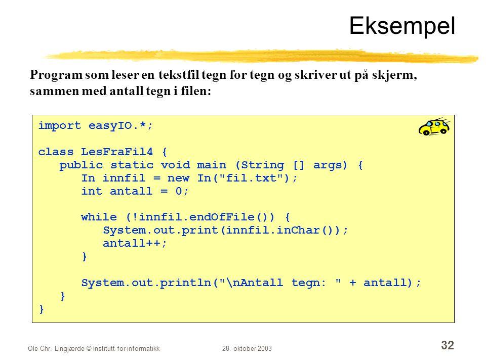 Ole Chr. Lingjærde © Institutt for informatikk28. oktober 2003 32 Eksempel import easyIO.*; class LesFraFil4 { public static void main (String [] args