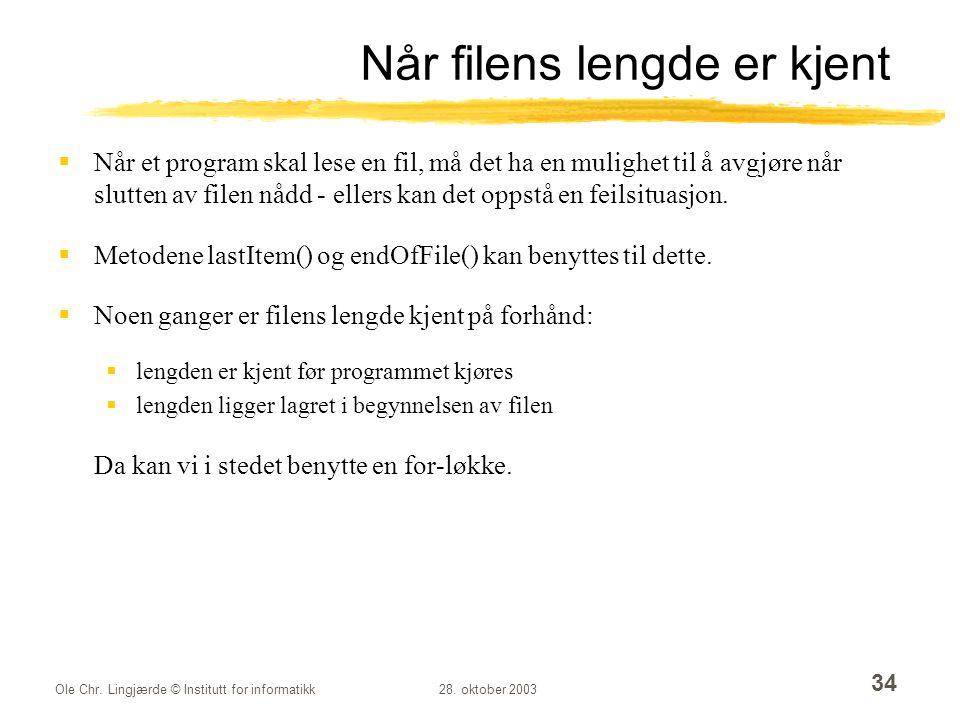 Ole Chr. Lingjærde © Institutt for informatikk28. oktober 2003 34 Når filens lengde er kjent  Når et program skal lese en fil, må det ha en mulighet