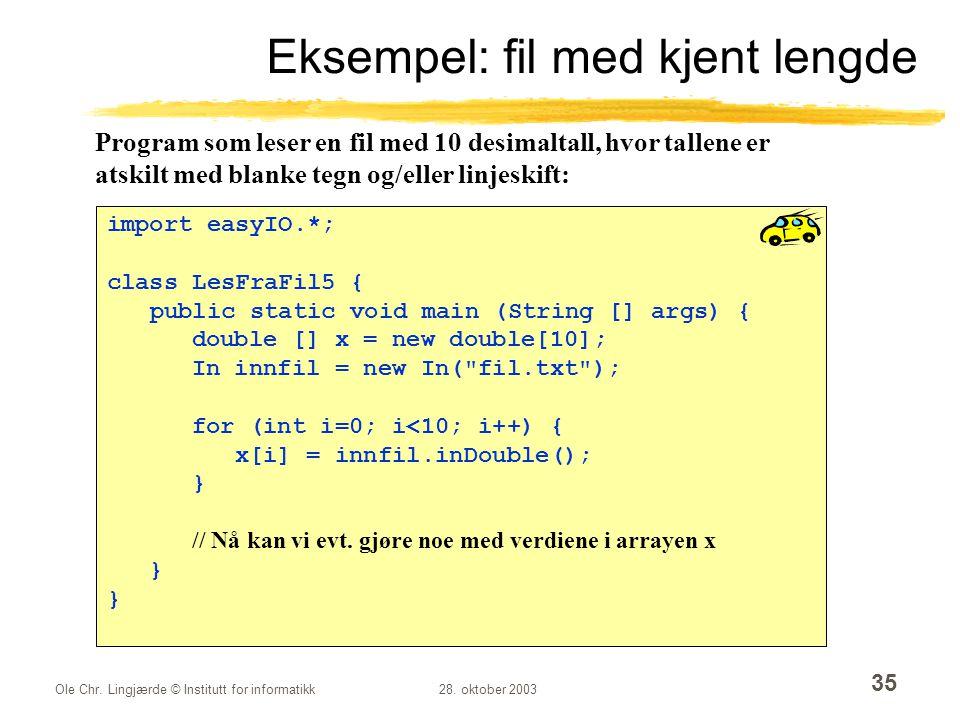 Ole Chr. Lingjærde © Institutt for informatikk28. oktober 2003 35 Eksempel: fil med kjent lengde import easyIO.*; class LesFraFil5 { public static voi