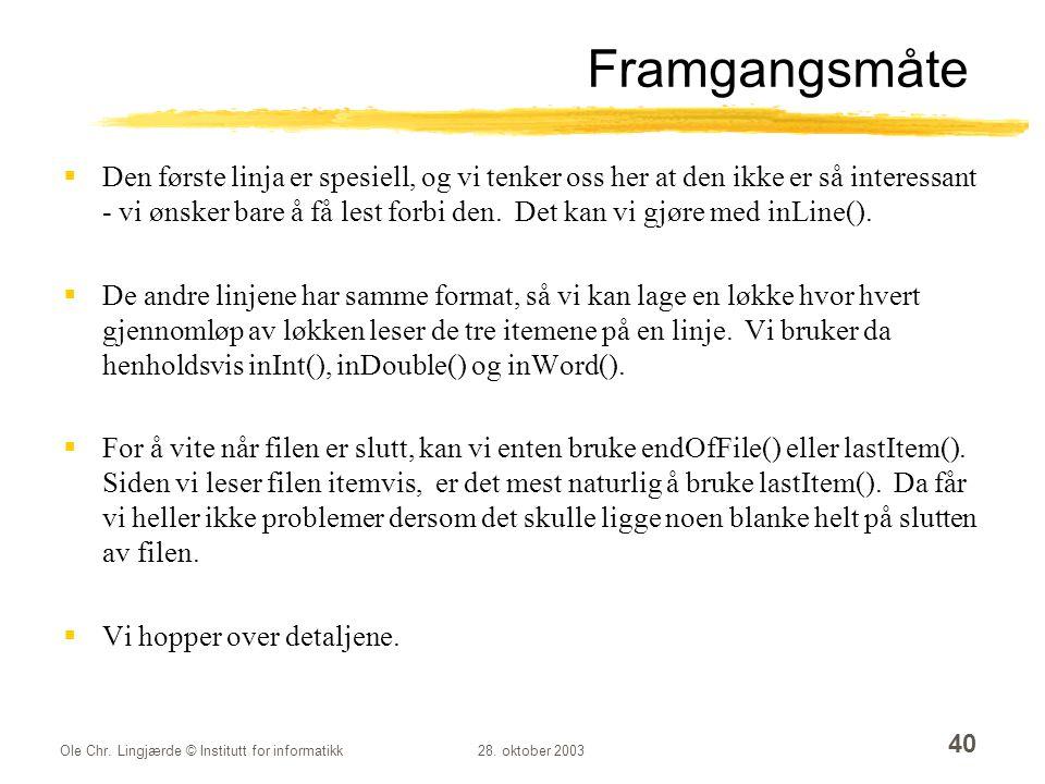Ole Chr. Lingjærde © Institutt for informatikk28. oktober 2003 40 Framgangsmåte  Den første linja er spesiell, og vi tenker oss her at den ikke er så