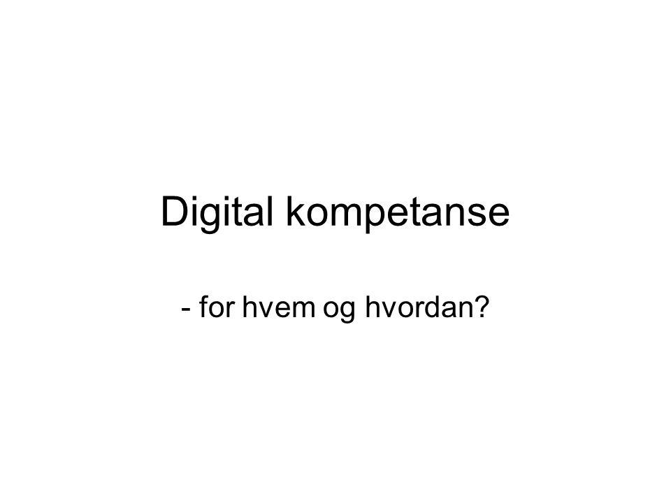 Digital kompetanse - for hvem og hvordan