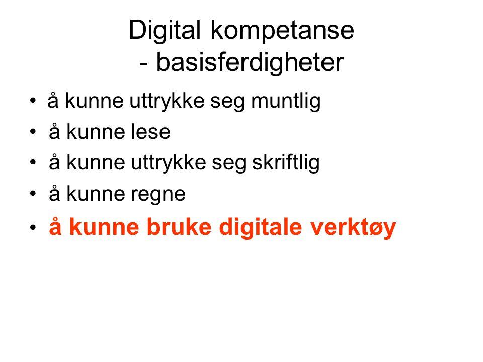 Digital kompetanse - basisferdigheter å kunne uttrykke seg muntlig å kunne lese å kunne uttrykke seg skriftlig å kunne regne å kunne bruke digitale verktøy