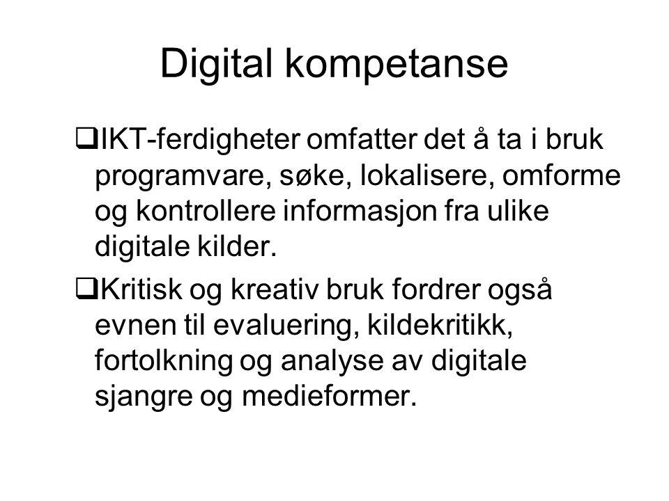 Digital kompetanse  IKT-ferdigheter omfatter det å ta i bruk programvare, søke, lokalisere, omforme og kontrollere informasjon fra ulike digitale kilder.