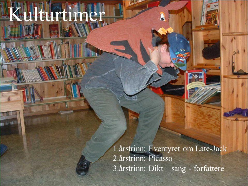 Kulturtimer 1.årstrinn: Eventyret om Late-Jack 2.årstrinn: Picasso 3.årstrinn: Dikt – sang - forfattere