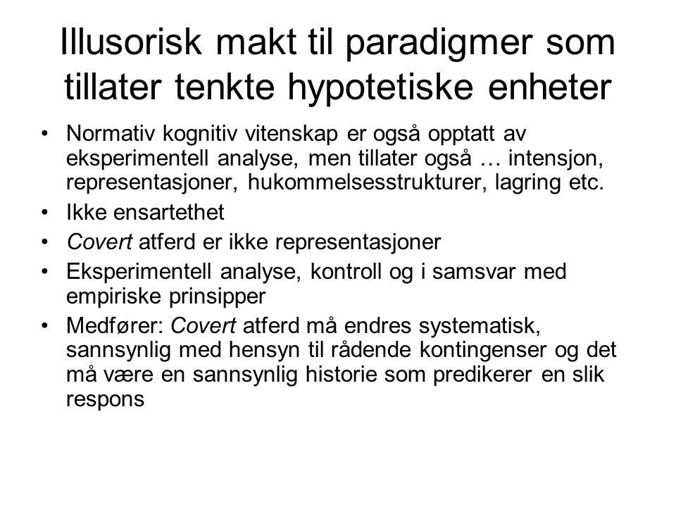 Illusorisk makt til paradigmer som tillater tenkte hypotetiske enheter Normativ kognitiv vitenskap er også opptatt av eksperimentell analyse, men till