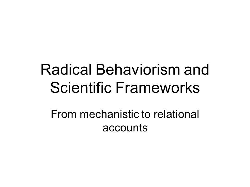 Psykologi og radikalbehaviorisme Det finnes i dag ingen vitenskaplig enhet innen faget psykologi Ulike retninger inne psykologi har sitt utspring i ulike filosofiske tradisjoner Radikalbehaviorisme er bare en av fagtradisjoner inne psykologi med røtter i behaviorisme