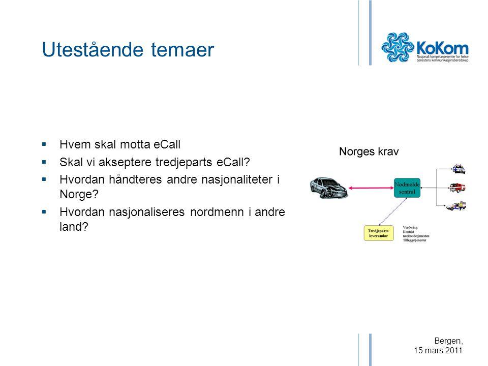 Bergen, 15.mars 2011 Utestående temaer  Hvem skal motta eCall  Skal vi akseptere tredjeparts eCall?  Hvordan håndteres andre nasjonaliteter i Norge