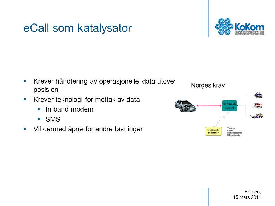 Bergen, 15.mars 2011 eCall som katalysator  Krever håndtering av operasjonelle data utover posisjon  Krever teknologi for mottak av data  In-band m
