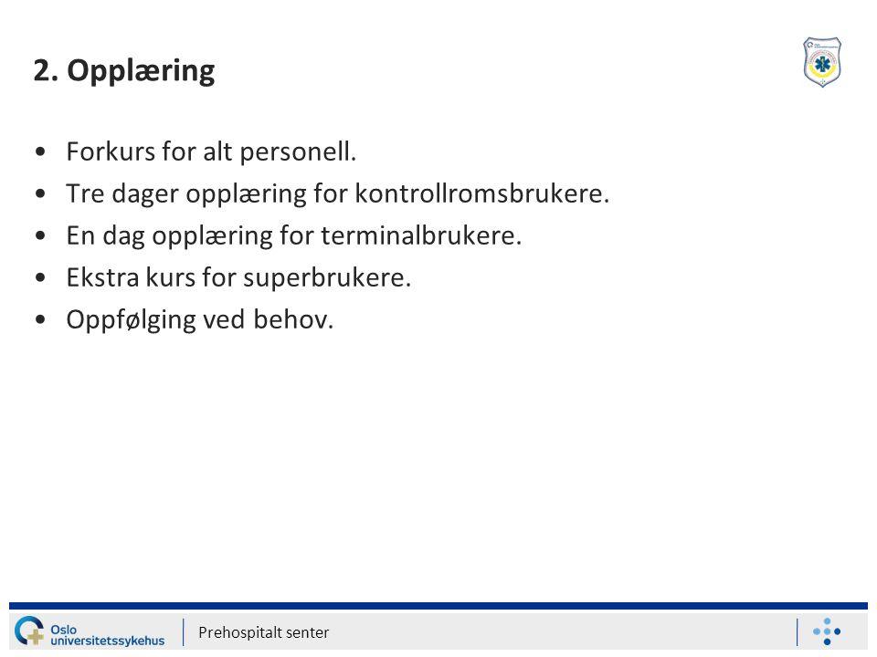 2. Opplæring Forkurs for alt personell. Tre dager opplæring for kontrollromsbrukere. En dag opplæring for terminalbrukere. Ekstra kurs for superbruker