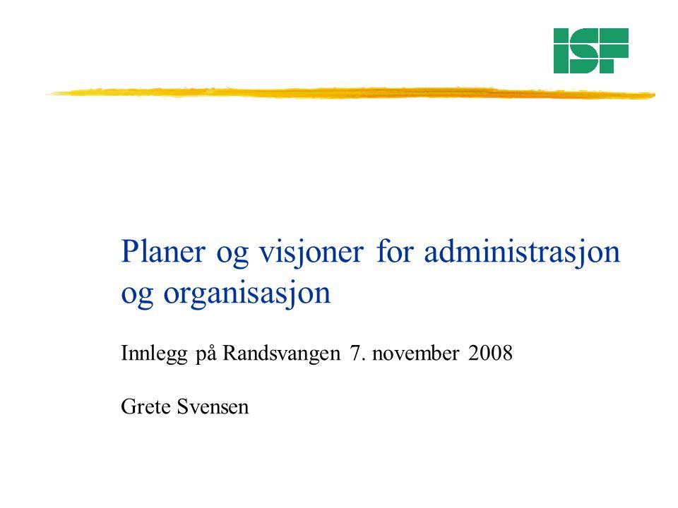 Planer og visjoner for administrasjon og organisasjon Innlegg på Randsvangen 7. november 2008 Grete Svensen