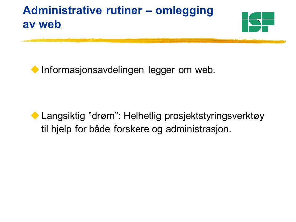 """Administrative rutiner – omlegging av web uInformasjonsavdelingen legger om web. uLangsiktig """"drøm"""": Helhetlig prosjektstyringsverktøy til hjelp for b"""