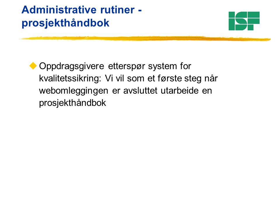 Administrative rutiner - prosjekthåndbok uOppdragsgivere etterspør system for kvalitetssikring: Vi vil som et første steg når webomleggingen er avslut