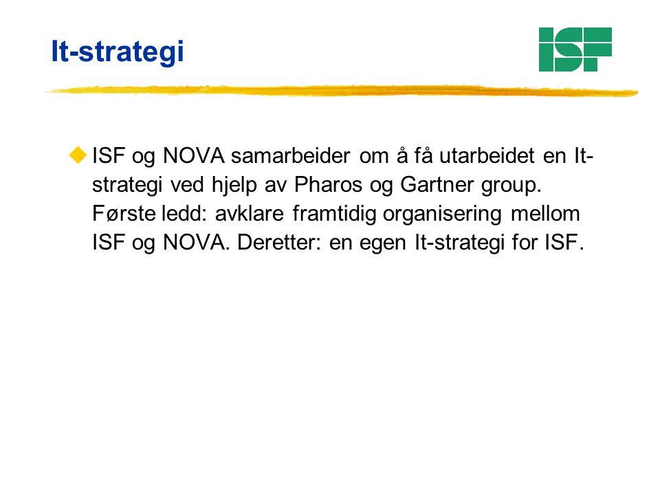 It-strategi uISF og NOVA samarbeider om å få utarbeidet en It- strategi ved hjelp av Pharos og Gartner group. Første ledd: avklare framtidig organiser