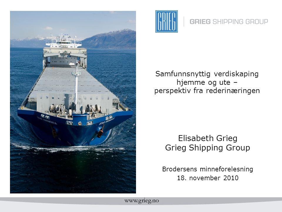Samfunnsnyttig verdiskaping hjemme og ute – perspektiv fra rederinæringen Elisabeth Grieg Grieg Shipping Group Brodersens minneforelesning 18. novembe