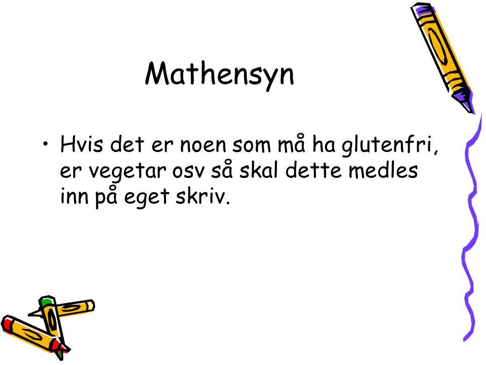 Mathensyn Hvis det er noen som må ha glutenfri, er vegetar osv så skal dette medles inn på eget skriv.