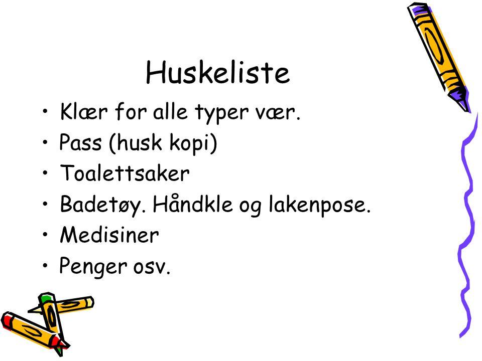 Huskeliste Klær for alle typer vær. Pass (husk kopi) Toalettsaker Badetøy.