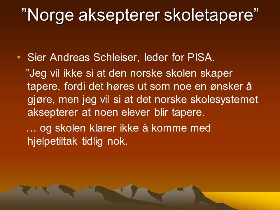 """""""Norge aksepterer skoletapere"""" Sier Andreas Schleiser, leder for PISA. """"Jeg vil ikke si at den norske skolen skaper tapere, fordi det høres ut som noe"""