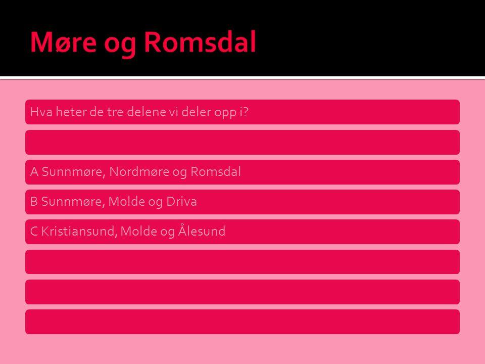 Hva heter de tre delene vi deler opp i?A Sunnmøre, Nordmøre og RomsdalB Sunnmøre, Molde og DrivaC Kristiansund, Molde og Ålesund