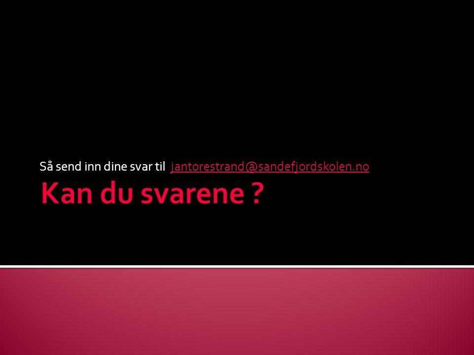 Så send inn dine svar til jantorestrand@sandefjordskolen.nojantorestrand@sandefjordskolen.no