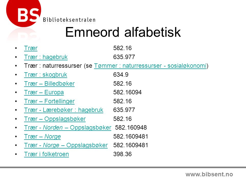www.bibsent.no Emneord alfabetisk Trær 582.16Trær Trær : hagebruk 635.977Trær : hagebruk Trær : naturressurser (se Tømmer : naturressurser - sosialøko