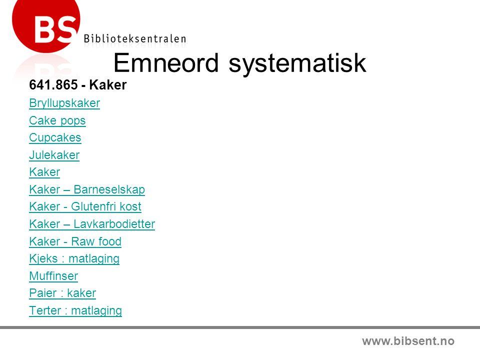 www.bibsent.no Emneord systematisk 641.865 - Kaker Bryllupskaker Cake pops Cupcakes Julekaker Kaker Kaker – Barneselskap Kaker - Glutenfri kost Kaker