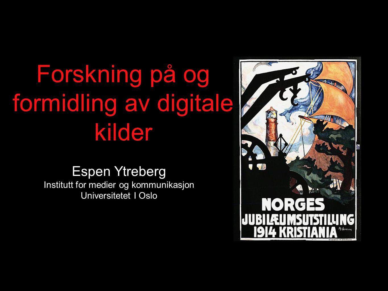 Forskning på og formidling av digitale kilder Espen Ytreberg Institutt for medier og kommunikasjon Universitetet I Oslo