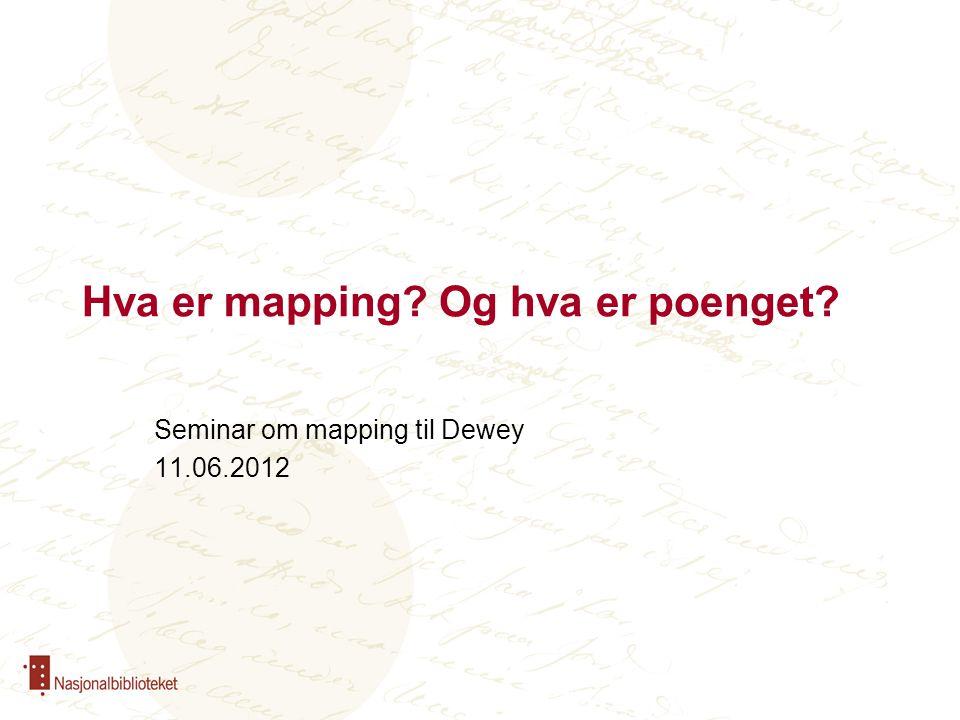 Hva er mapping? Og hva er poenget? Seminar om mapping til Dewey 11.06.2012