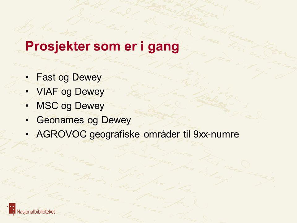 Prosjekter som er i gang Fast og Dewey VIAF og Dewey MSC og Dewey Geonames og Dewey AGROVOC geografiske områder til 9xx-numre