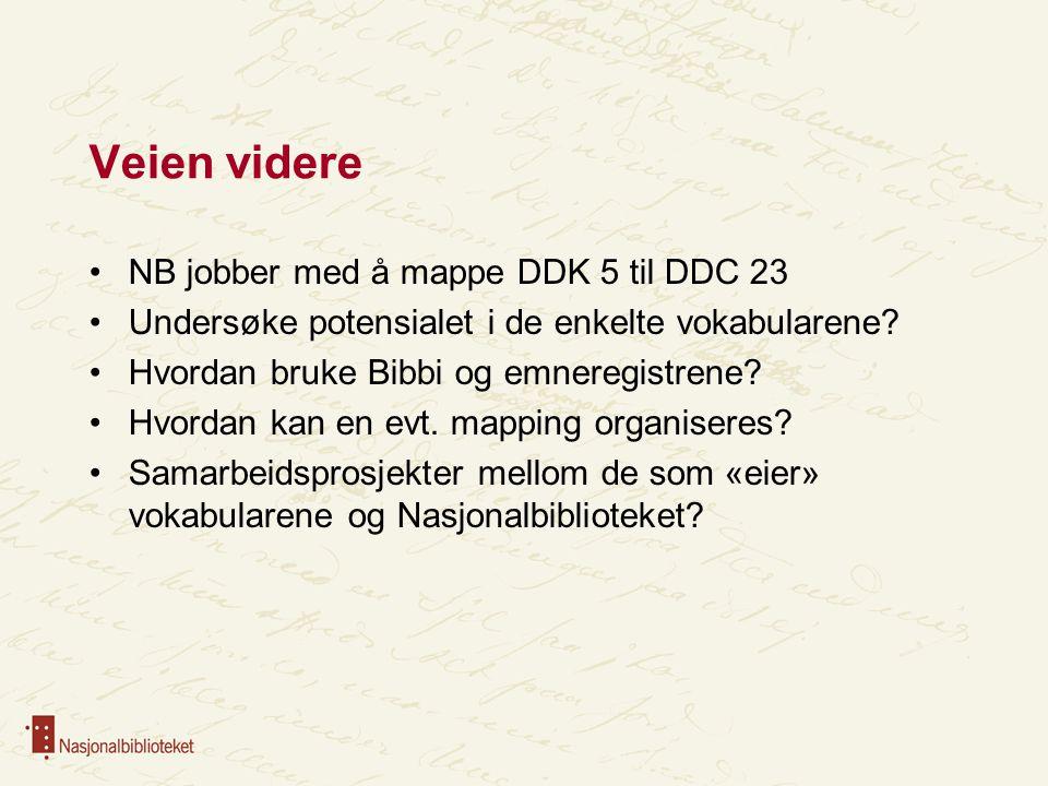 Veien videre NB jobber med å mappe DDK 5 til DDC 23 Undersøke potensialet i de enkelte vokabularene.