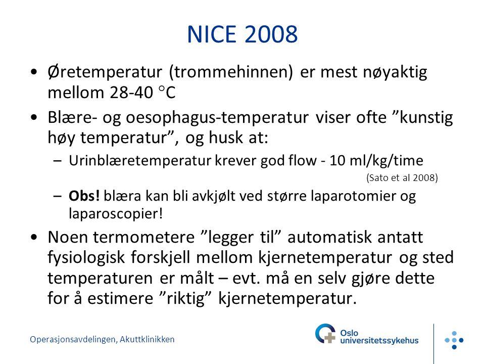 Operasjonsavdelingen, Akuttklinikken NICE 2008 Øretemperatur (trommehinnen) er mest nøyaktig mellom 28-40 ° C Blære- og oesophagus-temperatur viser ofte kunstig høy temperatur , og husk at: –Urinblæretemperatur krever god flow - 10 ml/kg/time (Sato et al 2008) –Obs.
