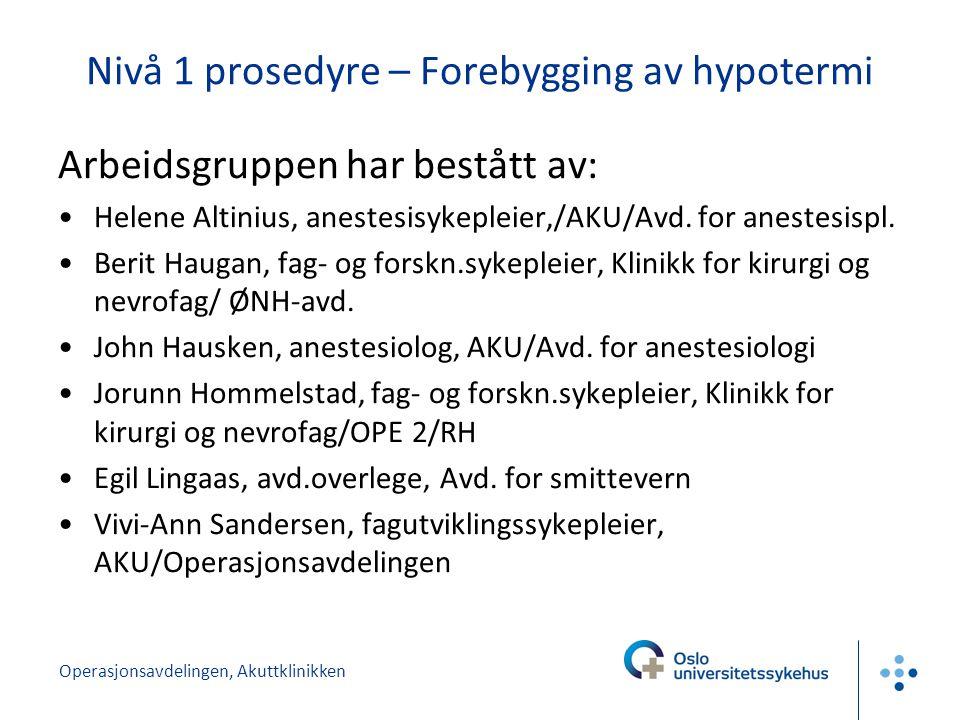 Operasjonsavdelingen, Akuttklinikken Nivå 1 prosedyre – Forebygging av hypotermi Arbeidsgruppen har bestått av: Helene Altinius, anestesisykepleier,/AKU/Avd.
