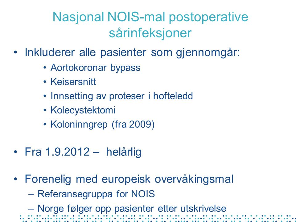 Nasjonal NOIS-mal postoperative sårinfeksjoner Inkluderer alle pasienter som gjennomgår: Aortokoronar bypass Keisersnitt Innsetting av proteser i hoft