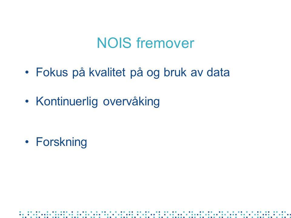 NOIS fremover Fokus på kvalitet på og bruk av data Kontinuerlig overvåking Forskning