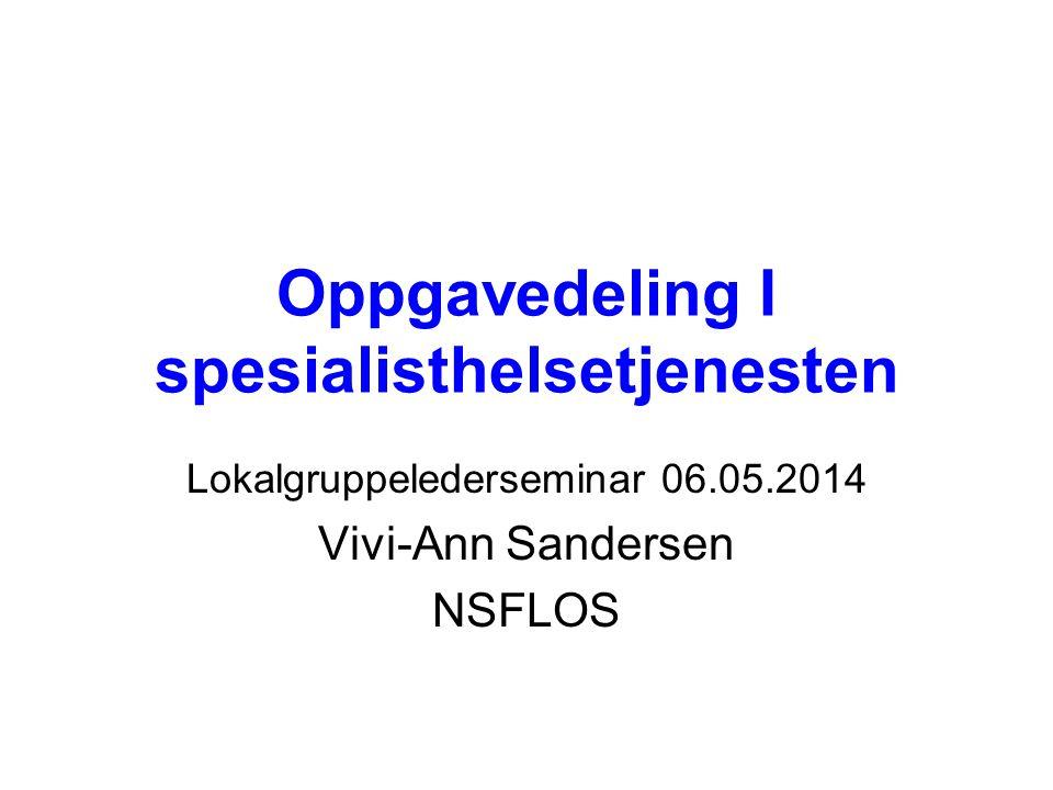 Oppgavedeling I spesialisthelsetjenesten Lokalgruppelederseminar 06.05.2014 Vivi-Ann Sandersen NSFLOS