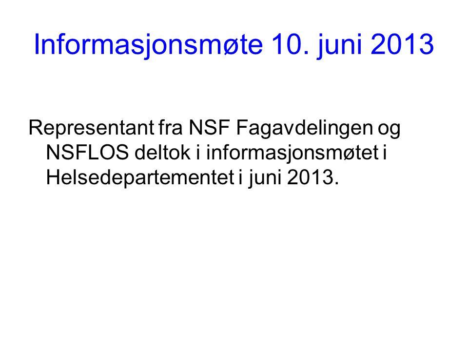 Informasjonsmøte 10. juni 2013 Representant fra NSF Fagavdelingen og NSFLOS deltok i informasjonsmøtet i Helsedepartementet i juni 2013.