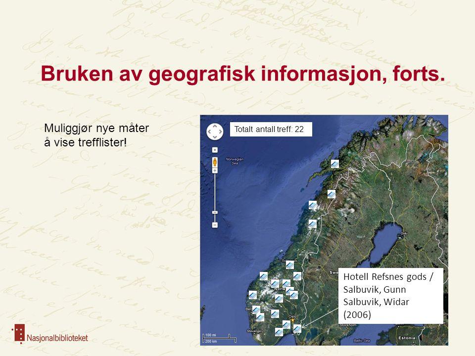 Bruken av geografisk informasjon, forts. Muliggjør nye måter å vise trefflister! Hotell Refsnes gods / Salbuvik, Gunn Salbuvik, Widar (2006) Totalt an