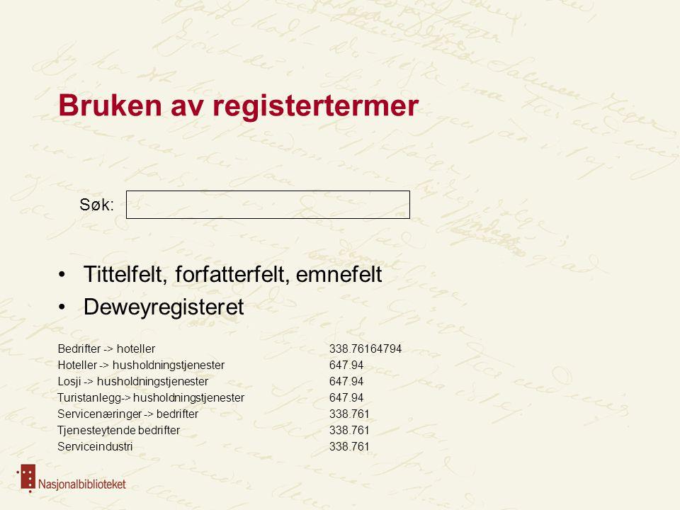 Bruken av registertermer Tittelfelt, forfatterfelt, emnefelt Deweyregisteret Bedrifter -> hoteller 338.76164794 Hoteller -> husholdningstjenester 647.