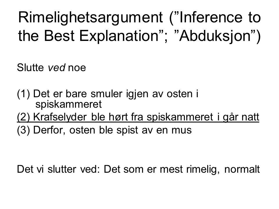 """Rimelighetsargument (""""Inference to the Best Explanation""""; """"Abduksjon"""") Slutte ved noe (1) Det er bare smuler igjen av osten i spiskammeret (2) Krafsel"""