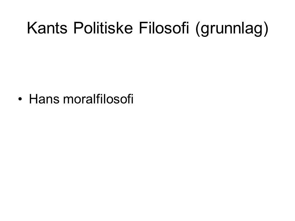 Kants Politiske Filosofi (grunnlag) Hans moralfilosofi
