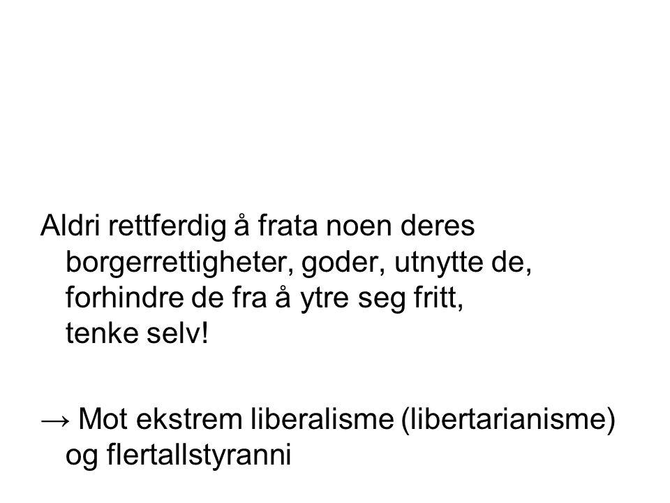 Aldri rettferdig å frata noen deres borgerrettigheter, goder, utnytte de, forhindre de fra å ytre seg fritt, tenke selv! → Mot ekstrem liberalisme (li