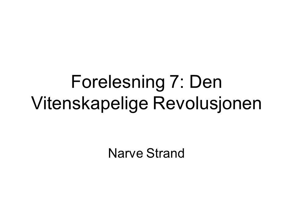 Forelesning 7: Den Vitenskapelige Revolusjonen Narve Strand