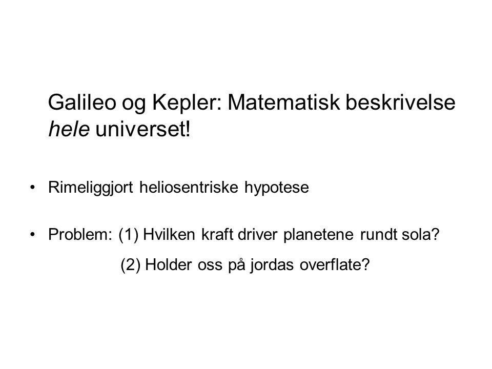 Galileo og Kepler: Matematisk beskrivelse hele universet! Rimeliggjort heliosentriske hypotese Problem: (1) Hvilken kraft driver planetene rundt sola?