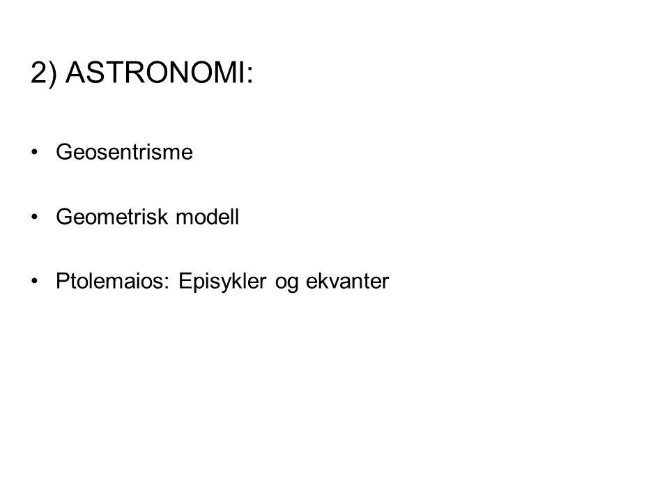 2) ASTRONOMI: Geosentrisme Geometrisk modell Ptolemaios: Episykler og ekvanter