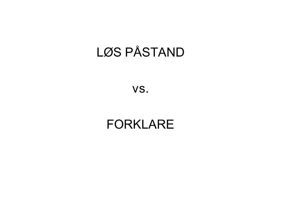 LØS PÅSTAND vs. FORKLARE