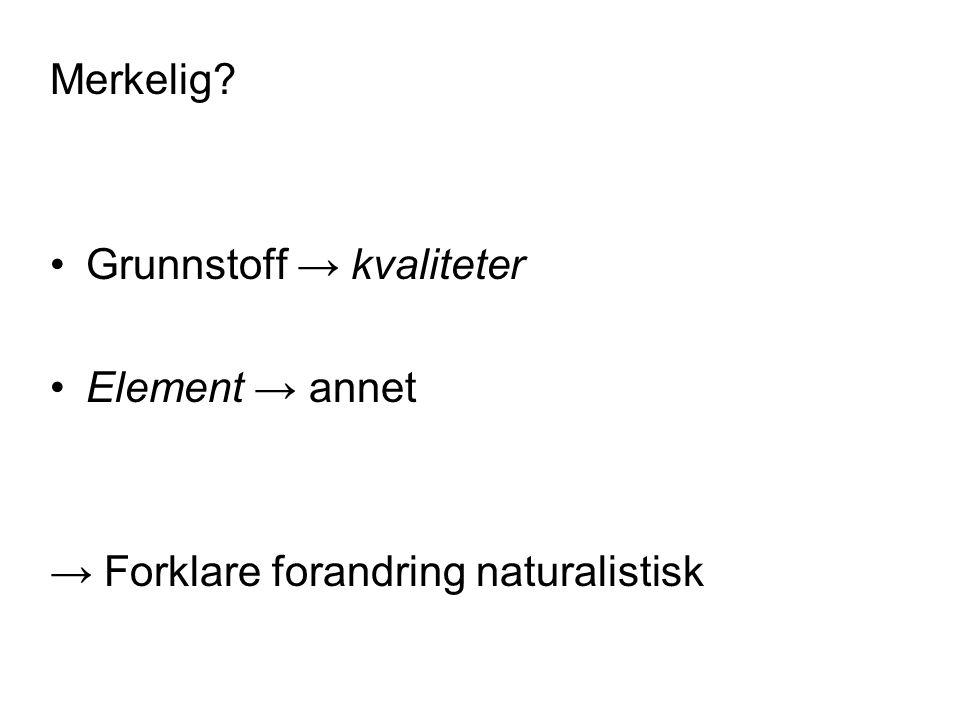 Merkelig? Grunnstoff → kvaliteter Element → annet → Forklare forandring naturalistisk