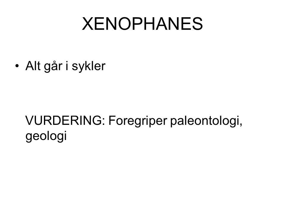 XENOPHANES Alt går i sykler VURDERING: Foregriper paleontologi, geologi